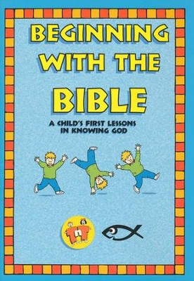 Beginning With the Bible: A Child's First Lessons In  Knowing God  -