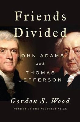 Friends Divided: John Adams and Thomas Jefferson  -     By: Gordon S. Wood