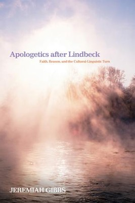 Apologetics after Lindbeck: Faith, Reason, and the Cultural-Linguistic Turn  -     By: Jeremiah Gibbs