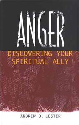 Anger: Discovering Your Spiritual Ally  -     By: Andrew D. Lester