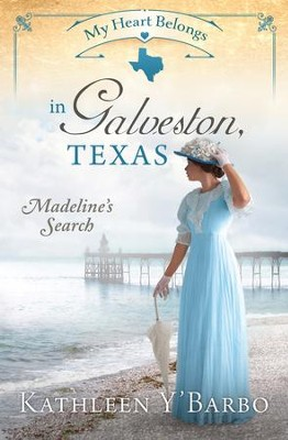 My Heart Belongs in Galveston, Texas: Madeline's Search  -     By: Kathleen Y'Barbo