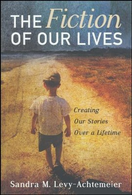 The Fiction of Our Lives: Creating Our Stories Over a Lifetime  -     By: Sandra M. Levy-Achtemeier