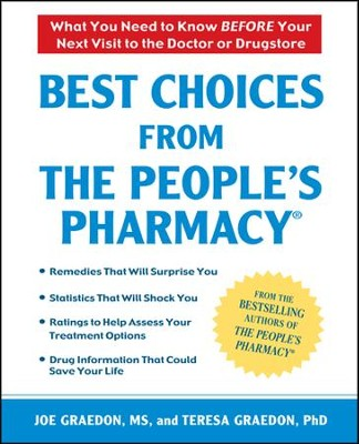 Best Choices From the People's Pharmacy: What You Need to Know  -     By: Joe Graedon M.S., Teresa Graedon Ph.D.