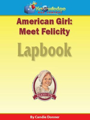 American Girl: Meet Felicity Lapbook - PDF Download   [Download] -     Edited By: Cyndi Kinney     By: Candie Donner