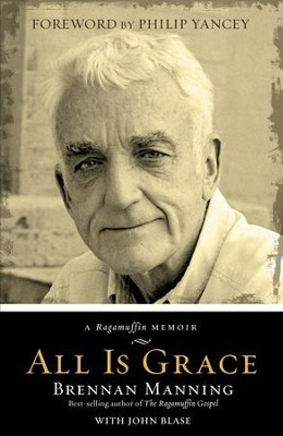 All Is Grace: A Ragamuffin Memoir - eBook  -     By: Brennan Manning