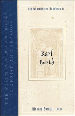 The Westminster Handbook to Karl Barth  -     Edited By: Richard Burnett     By: Edited by Richard Burnett