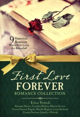 First Love Forever Romance Collection: 9 Historical Romances, Where First Loves are Rekindled  -     By: Carrie Pagels, Erica Vetsch, Cynthia Hickey