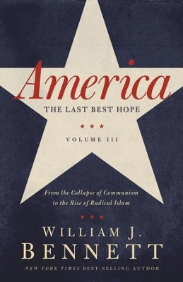 America: The Last Best Hope (Volume III): From the Collapse of Communism to the Rise of Radical Islam - eBook  -     By: William J. Bennett