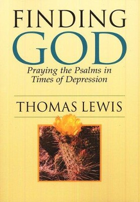 Finding God: Praying the Psalms in Times of Depression  -     By: Thomas Lewis