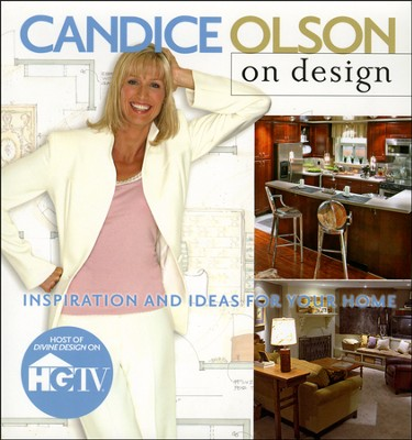 Candice Olson on Design: Inspiration and Ideas for Your Home  -     By: Candice Olson