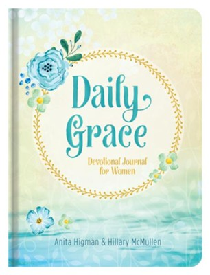 Daily Grace: Devotional Journal for Women  -     By: Anita Higman, Hillary McMullen