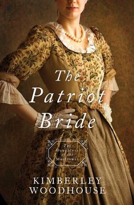 The Patriot Bride #4  -     By: Kimberley Woodhouse