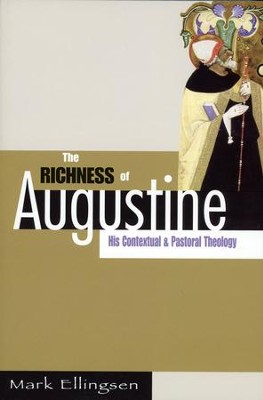 The Richness of Augustine: His Contextual & Pastoral Theology  -     By: Mark Ellingsen