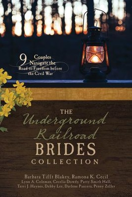 The Underground Railroad Brides Collection: 9 Couples Navigate the Road to Freedom Before the Civil War  -     By: Barbara Tifft Blakey, Ramona K. Cecil, Lynn A. Coleman, Penny Zeller