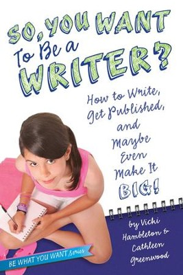 So, You Wanna Be a Writer?: How to Write, Get Published, and Maybe Even Make I - eBook  -     By: Vicki Hambleton, Cathleen Greenwood