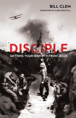 Disciple: Getting Your Identity from Jesus - eBook  -     By: Bill Clem