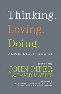 Thinking. Loving. Doing.: A Call to Glorify God with Heart and Mind - eBook  -     Edited By: John Piper, David Mathis     By: Edited by John Piper & David Mathis