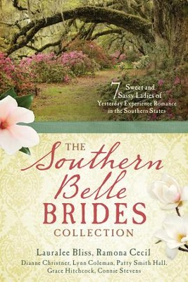 The Southern Belle Brides Collection: 7 Sweet and Sassy Ladies of Yesterday Experience Romance in the Southern  -     By: Lauralee Bliss, Ramona Cecil, Dianne Christner