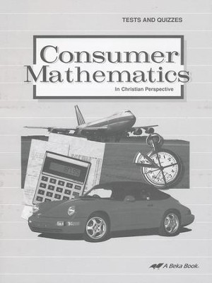 Consumer Mathematics in Christian Perspective Tests and Quizzes  -