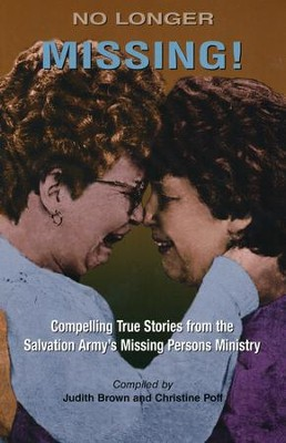 No Longer Missing: Compelling True Stories from the Salvation Army's Missing Persons Ministry (Compilation)  -     By: Judith Brown, Christine Poff