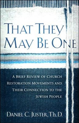 That They May Be One: A Brief Review of Church Restoration Movements & Their Connection to the Jewish People  -     By: Daniel C. Juster