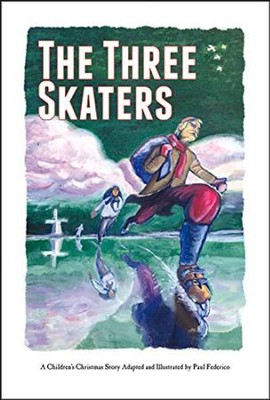 The Three Skaters: A Children's Christmas Story  -     By: Paul Federico