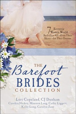 The Barefoot Brides Collection: 7 Eccentric Women Would Sacrifice All-Even Their Shoes-For Their Dreams  -     By: Lori Copeland, CJ Dunham, Cynthia Hickey
