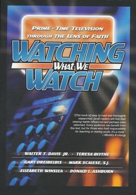 Watching What We Watch: Prime-Time Television through the Lens of Faith  -     By: Walter T. Davis Jr., Teresa Blythe, Gary Dreibelbis, & 2 Others