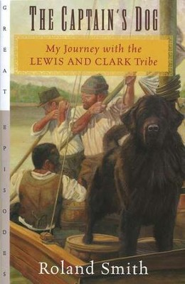 The Captain's Dog: My Journey with the Lewis and Clark Tribe  -     By: Roland Smith