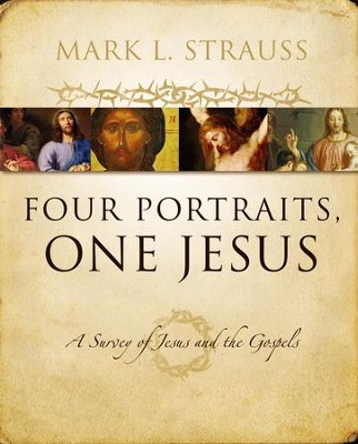 Four Portraits, One Jesus: A Survey of Jesus and the  Gospels  -     By: Mark L. Strauss