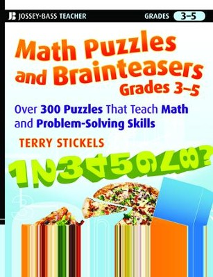 Math Puzzles and Brainteasers, Grades 3-5: Over 300 Puzzles That Teach Math and Problem-Solving Skills  -     By: Terry Stickels