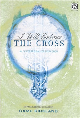 I Will Embrace the Cross   -     By: Camp Kirkland