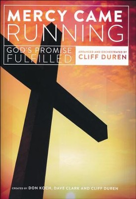 Mercy Came Running (God's Promise Fulfilled)   -     By: Don Koch, Dave Clark, Cliff Duren