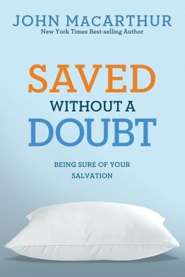 Saved Without a Doubt: Being Sure of Your Salvation - eBook  -     By: John MacArthur