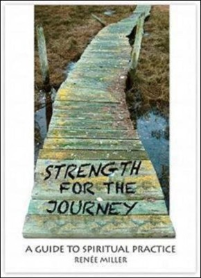 Strength for the Journey: A Guide to Spiritual Practice  -     By: Renee Miller