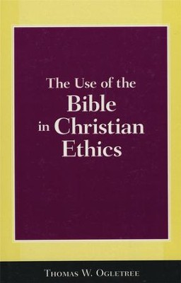 The Use of the Bible in Christian Ethics  -     By: Thomas W. Ogletree