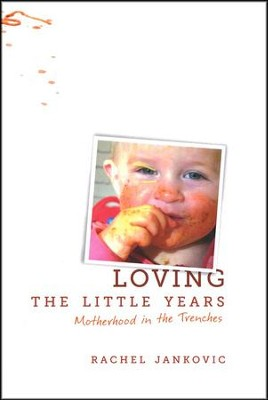 Loving the Little Years: Motherhood in the Trenches   -     By: Rachel Jankovic