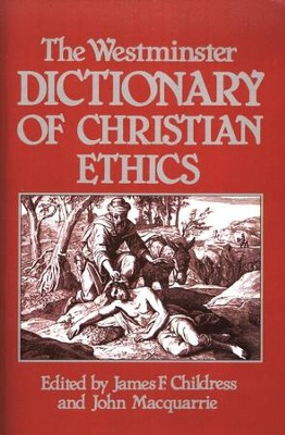 The Westminster Dictionary of Christian Ethics   -     By: James Childress, John Macquarrie