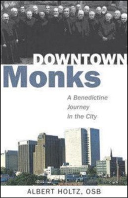 Downtown Monks: A Benedictine Journey in the CityRevised Edition  -     By: Albert Holtz     Illustrated By: Albert Holtz