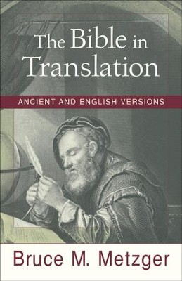 Bible in Translation, The: Ancient and English Versions - eBook  -     By: Bruce M. Metzger