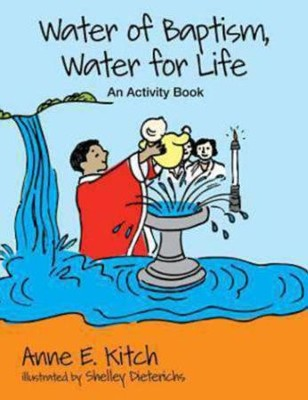 Water of Baptism, Water for Life: An Activity Book  -     By: Anne Kitch