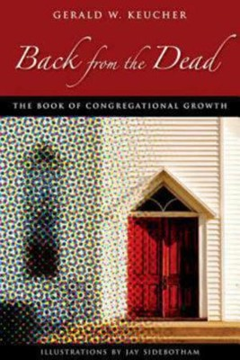 Back from the Dead: The Book of Congregational Growth  -     By: Gerald W. Keucher