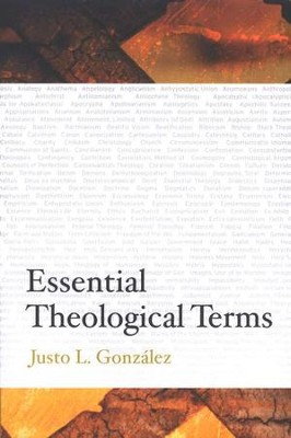 Essential Theological Terms   -     By: Justo L. Gonzalez