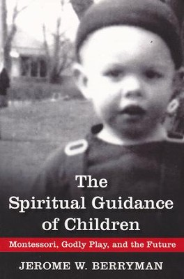 Spiritual Guidance of Children: Montessori, Godly Play, and the Future  -     By: Jerome W. Berryman