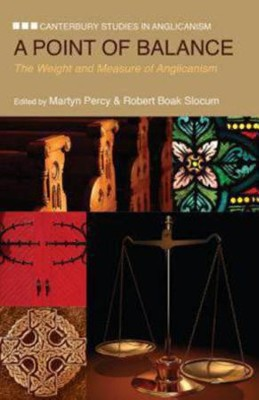 Point of Balance: The Weight and Measure of Anglicanism  -     Edited By: Martyn Percy, Robert Boak Slocum     By: Martyn Percy (Ed.) & Robert Boak Slocum (Ed.)