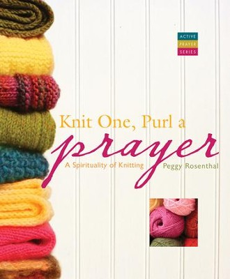 Knit One, Purl a Prayer: A Spirituality of Knitting - eBook  -     By: Peggy Rosenthal