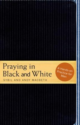 Praying in Black and White: A Hands-on Practice for Men - eBook  -     By: Sybil Macbeth, Andy Macbeth