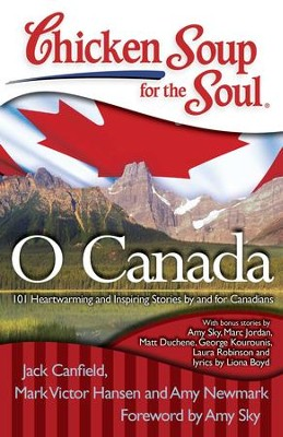 Chicken Soup for the Soul: O Canada: 101 Heartwarming and Inspiring Stories by and for Canadians - eBook  -     By: Jack Canfield, Mark Victor Hansen, Amy Newmark