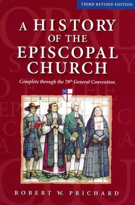 A History of the Episcopal Church, Third Revised Edition  -     By: Robert W. Prichard
