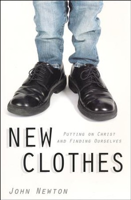 New Clothes: Putting on Christ and Feeding Ourselves  -     By: John Newton